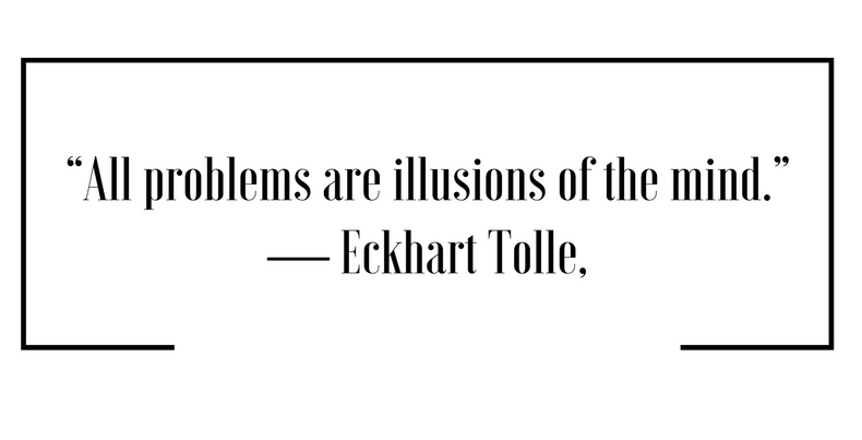all-problems-are-illusions-of-the-mind-%e2%80%95-eckhart-tolle